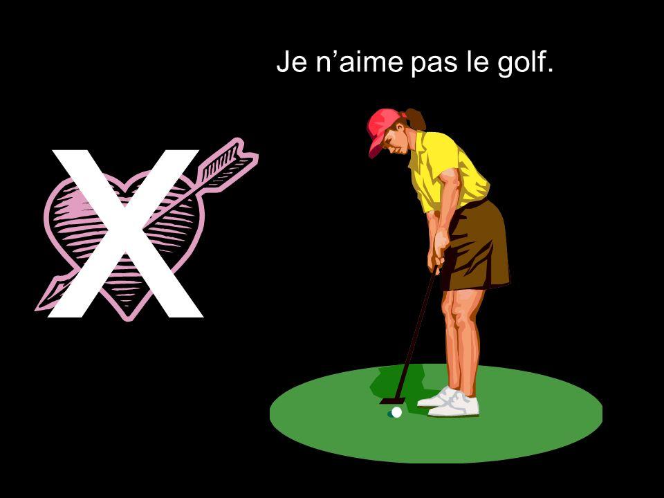 x Je n'aime pas le golf.
