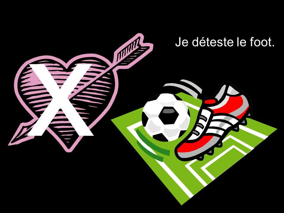 x Je déteste le foot.