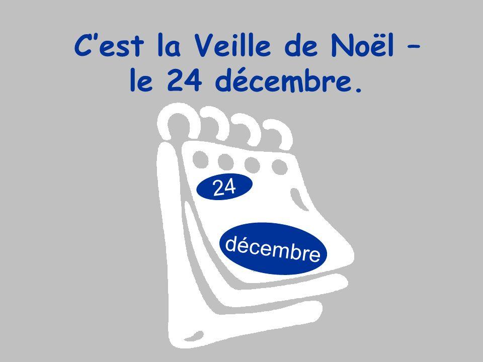 C'est la Veille de Noël – le 24 décembre.