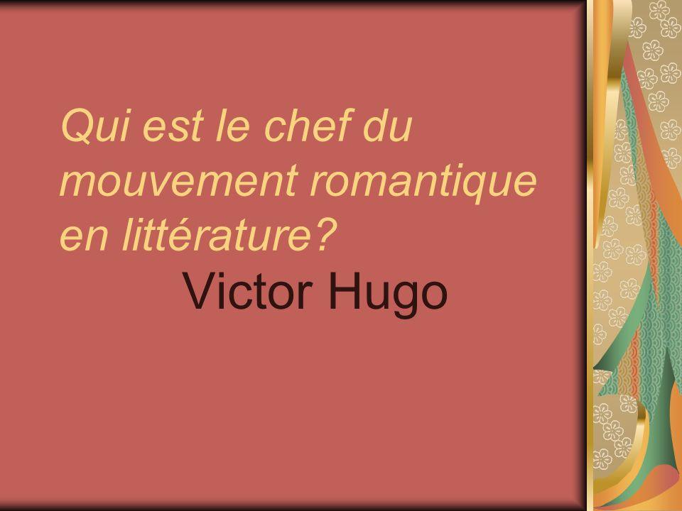 Qui est le chef du mouvement romantique en littérature