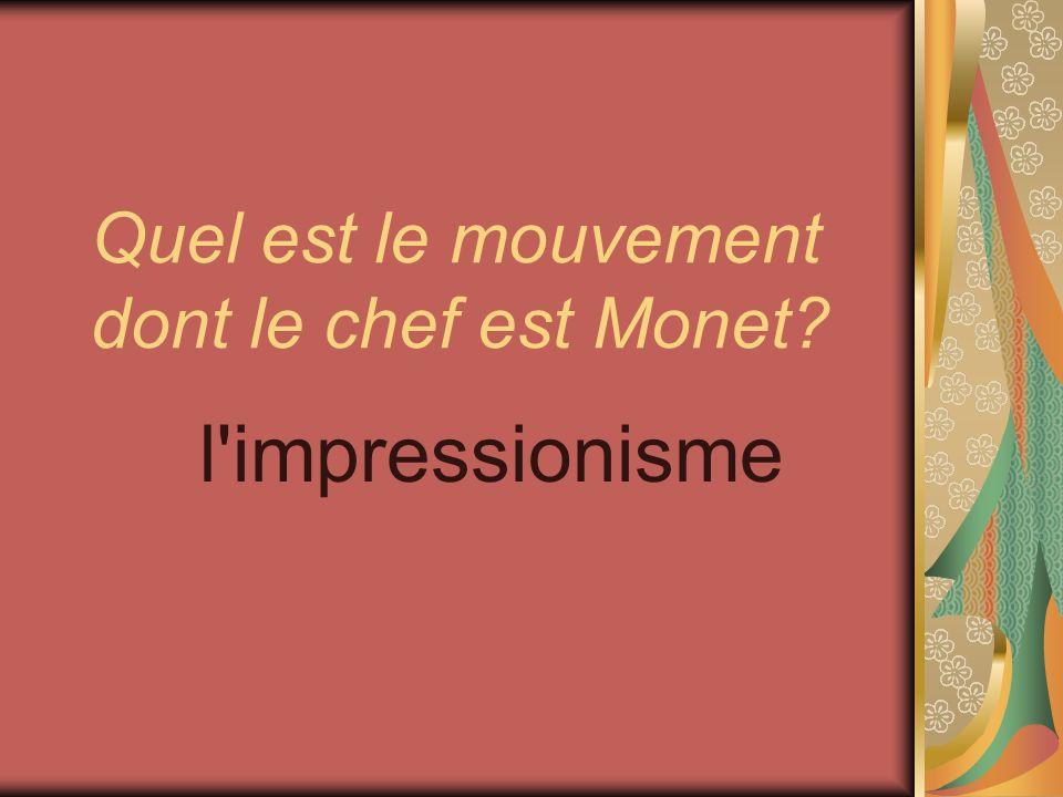 Quel est le mouvement dont le chef est Monet