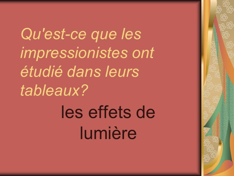 Qu est-ce que les impressionistes ont étudié dans leurs tableaux