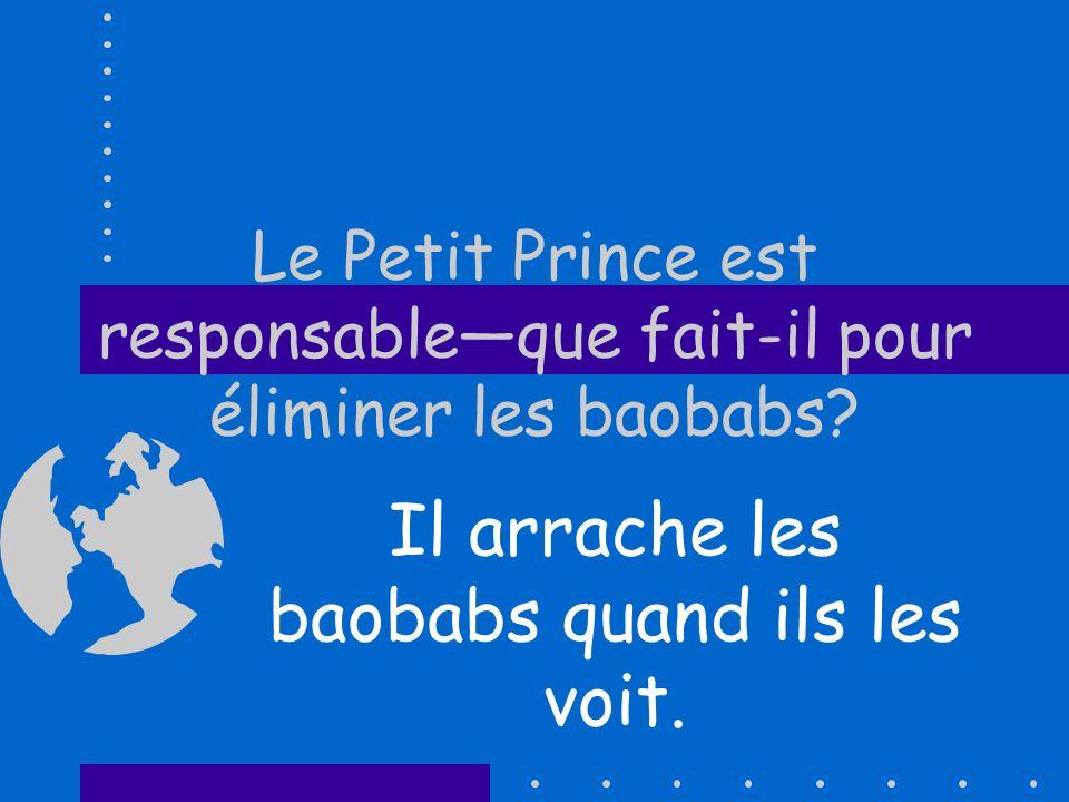 Le Petit Prince est responsable—que fait-il pour éliminer les baobabs