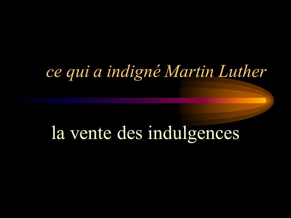 ce qui a indigné Martin Luther