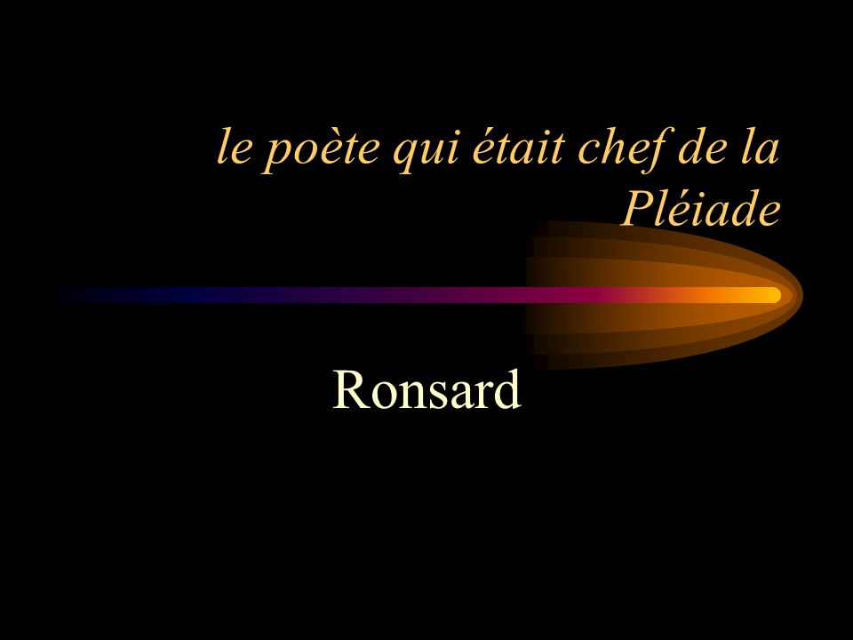 le poète qui était chef de la Pléiade
