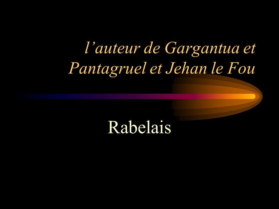 l'auteur de Gargantua et Pantagruel et Jehan le Fou