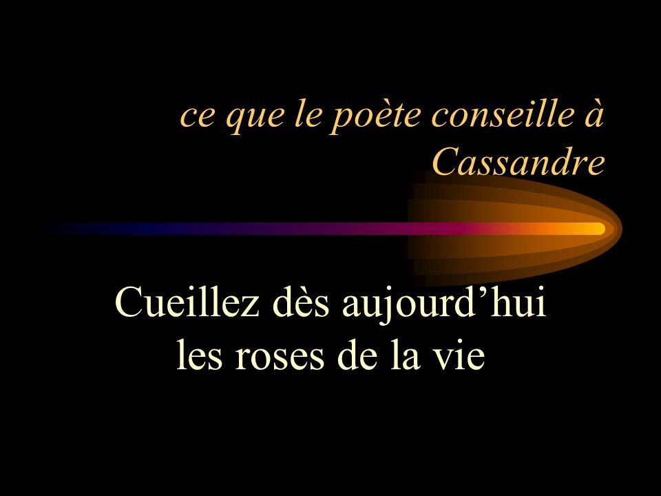 ce que le poète conseille à Cassandre