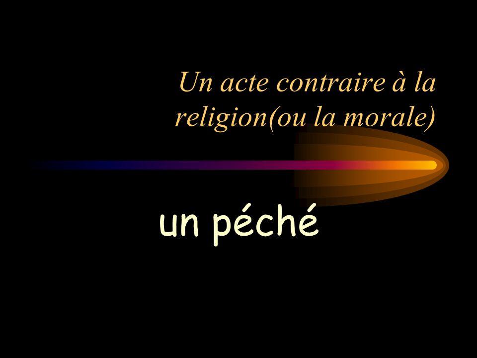 Un acte contraire à la religion(ou la morale)