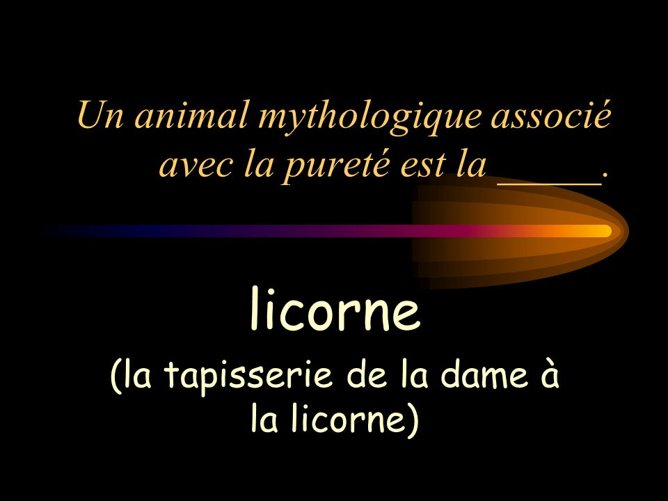 Un animal mythologique associé avec la pureté est la _____.