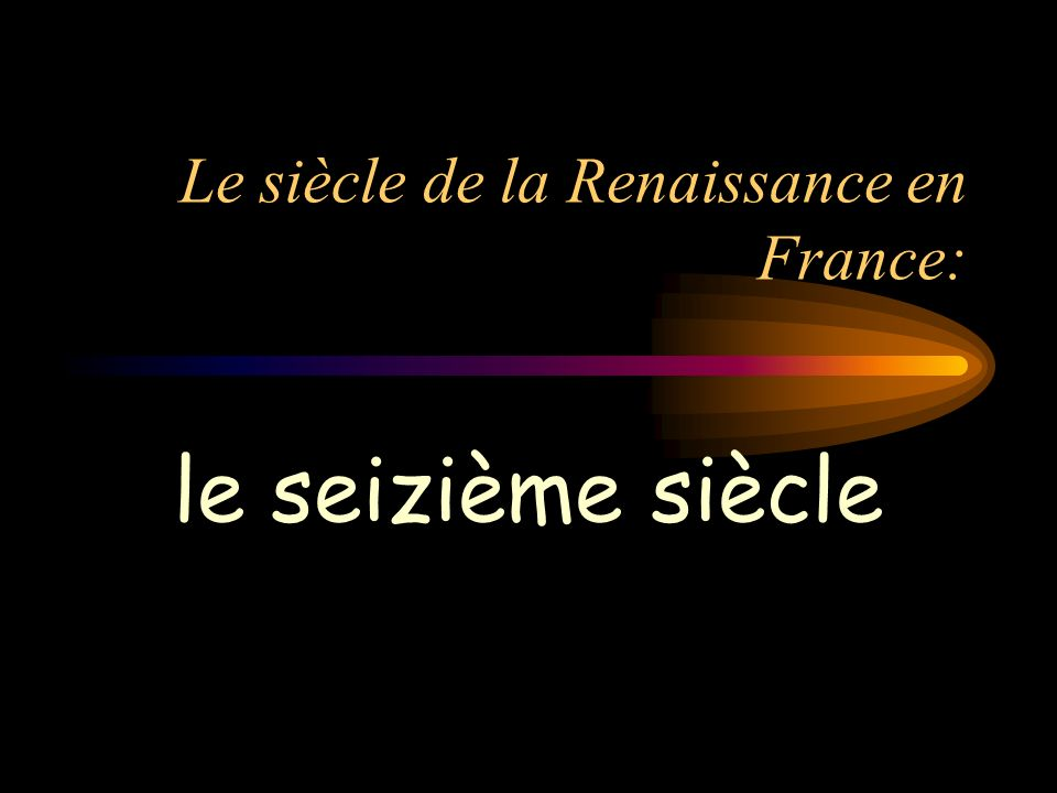 Le siècle de la Renaissance en France: