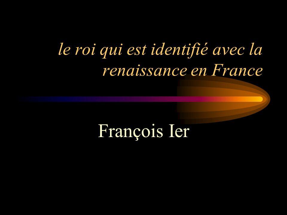 le roi qui est identifié avec la renaissance en France