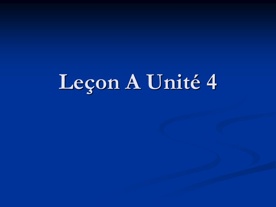 Leçon A Unité 4