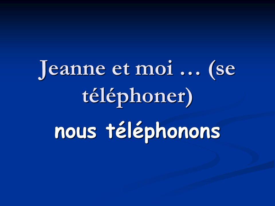 Jeanne et moi … (se téléphoner)