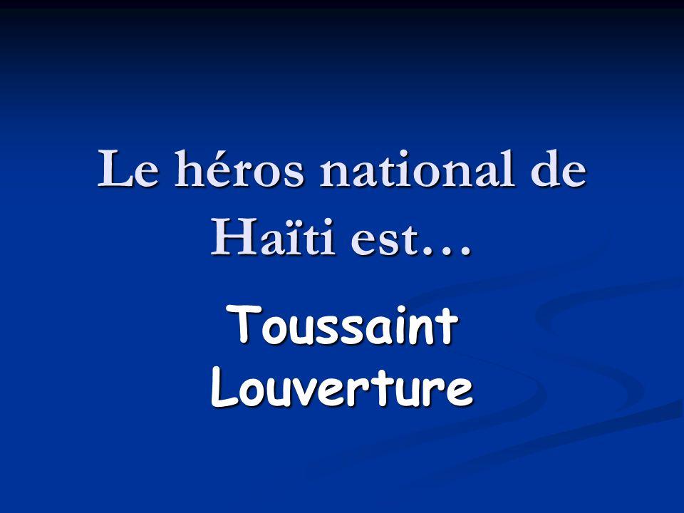 Le héros national de Haïti est…