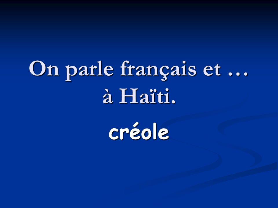 On parle français et … à Haïti.