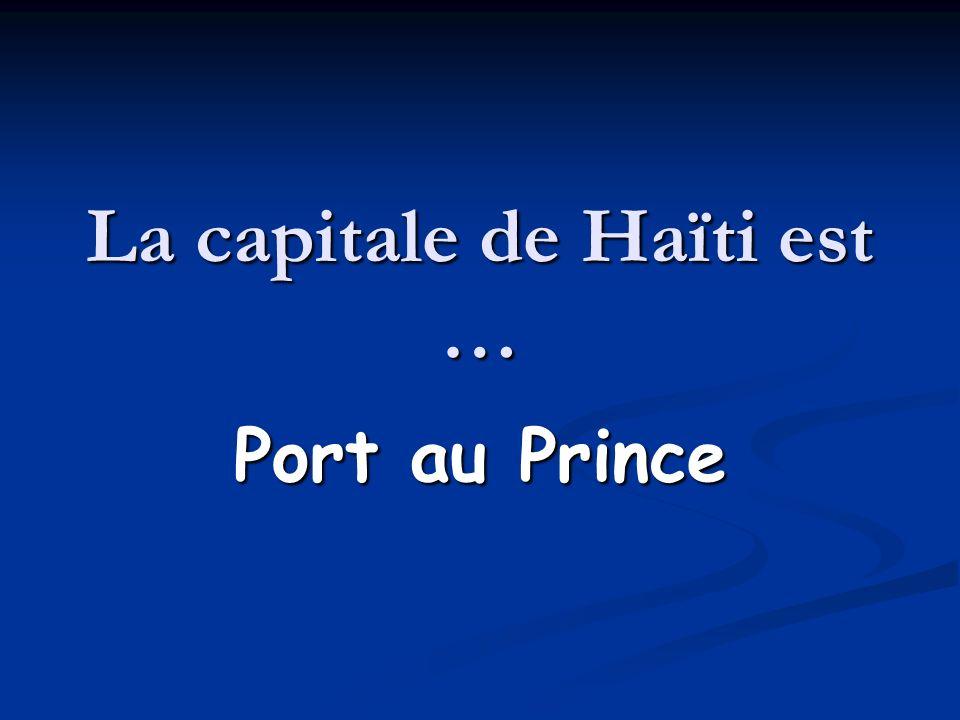 La capitale de Haïti est …