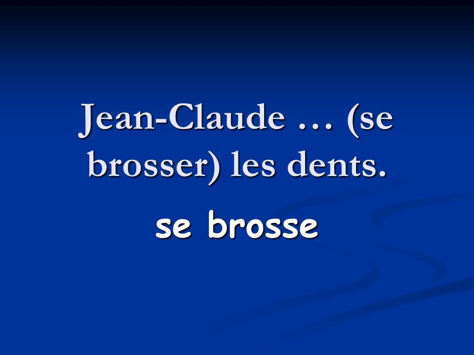 Jean-Claude … (se brosser) les dents.