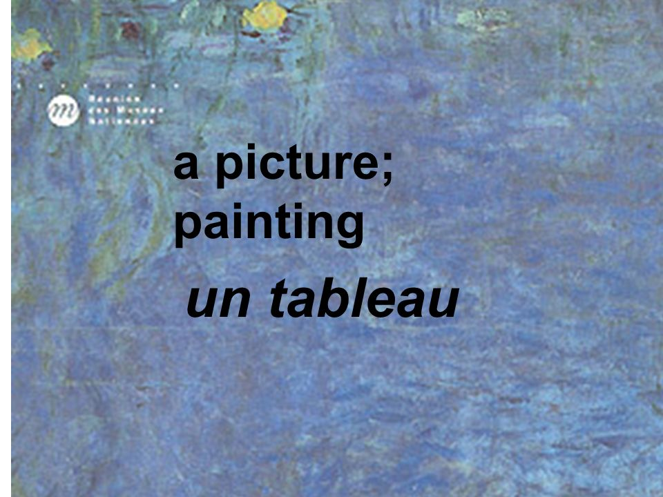 a picture; painting un tableau