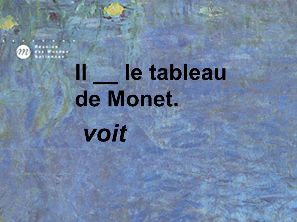 Il __ le tableau de Monet.
