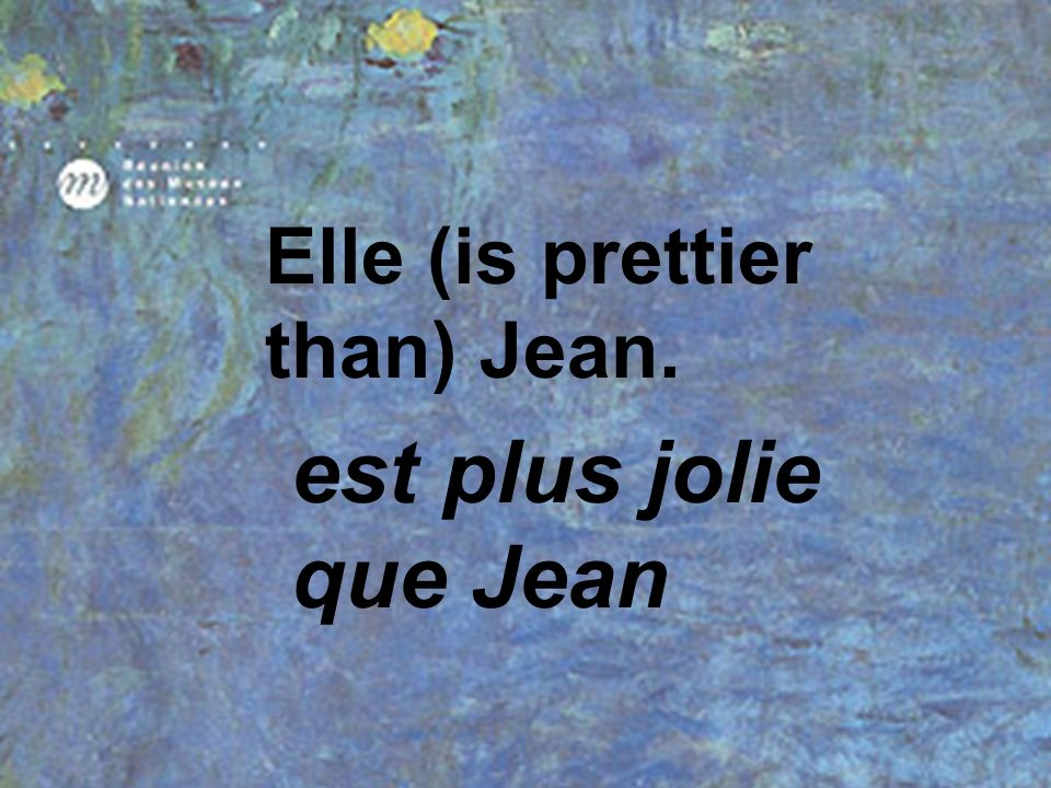 Elle (is prettier than) Jean.
