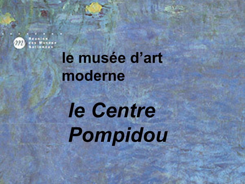 le musée d'art moderne le Centre Pompidou