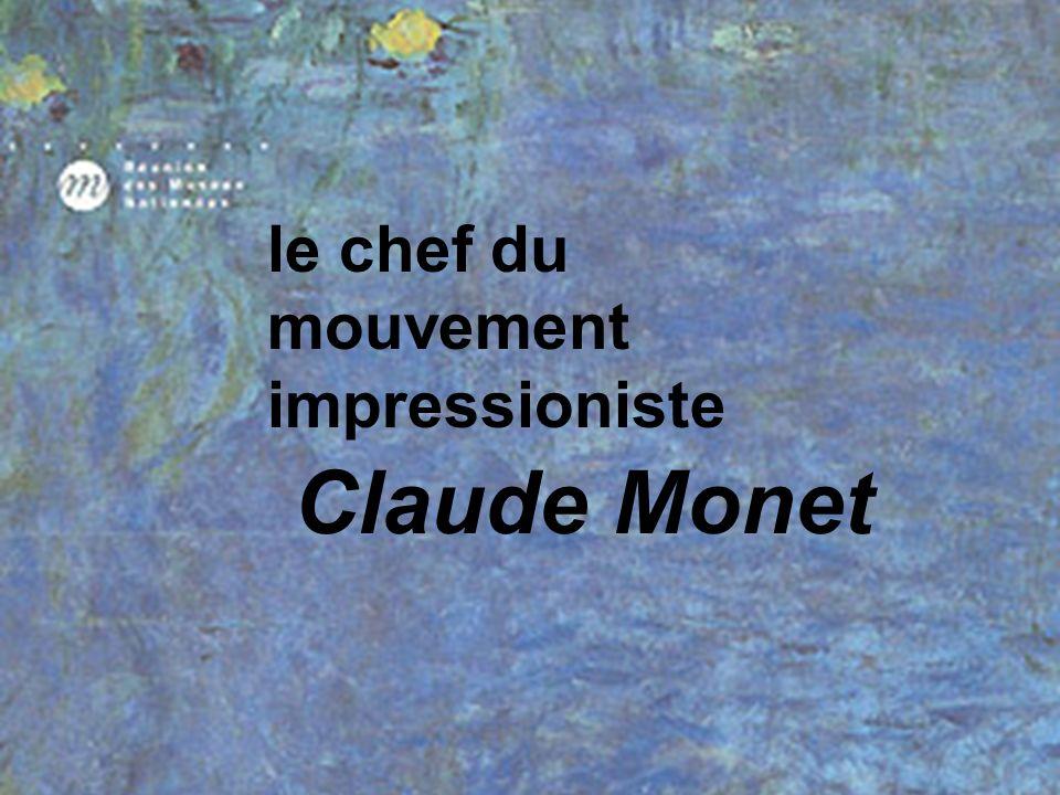 le chef du mouvement impressioniste