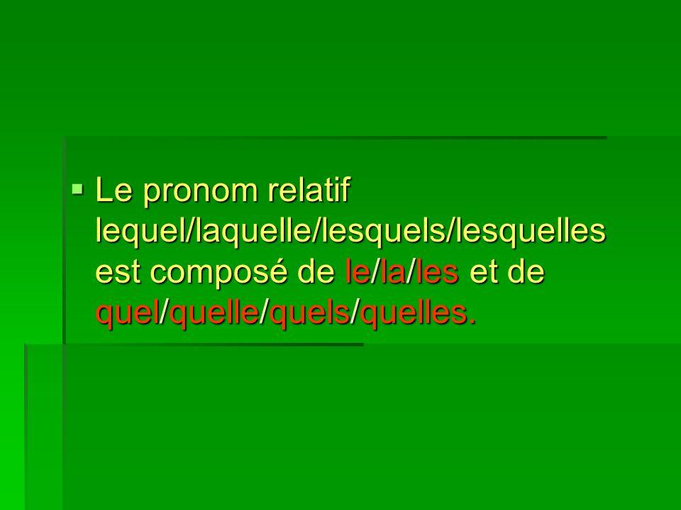 Le pronom relatif lequel/laquelle/lesquels/lesquelles est composé de le/la/les et de quel/quelle/quels/quelles.