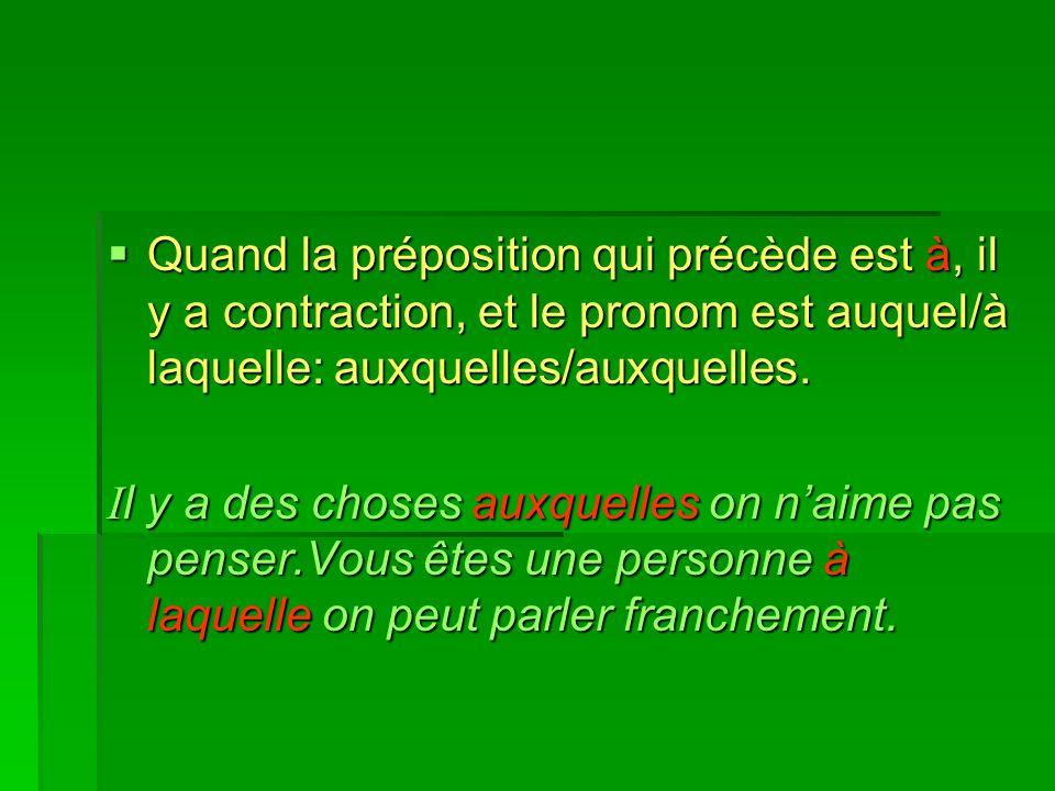 Quand la préposition qui précède est à, il y a contraction, et le pronom est auquel/à laquelle: auxquelles/auxquelles.