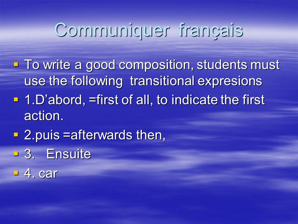 Communiquer français To write a good composition, students must use the following transitional expresions.