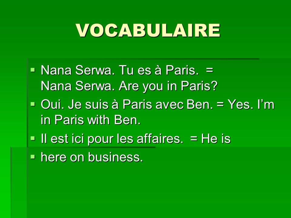 VOCABULAIRE Nana Serwa. Tu es à Paris. = Nana Serwa. Are you in Paris