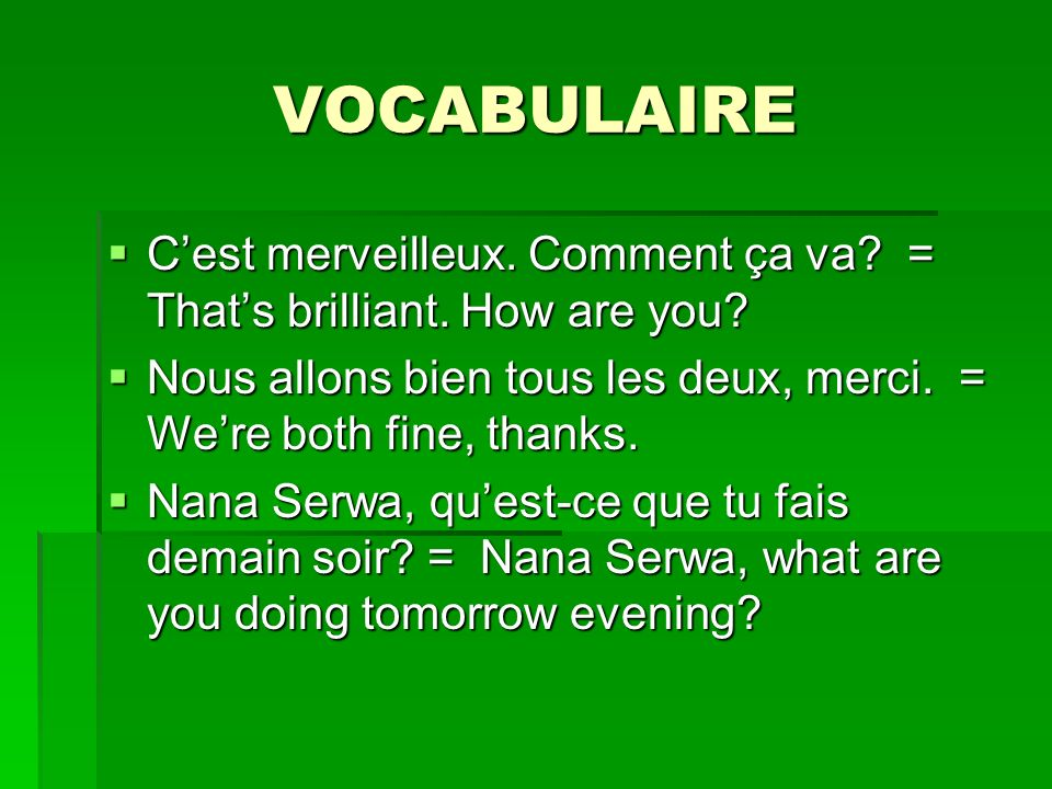 VOCABULAIRE C'est merveilleux. Comment ça va = That's brilliant. How are you