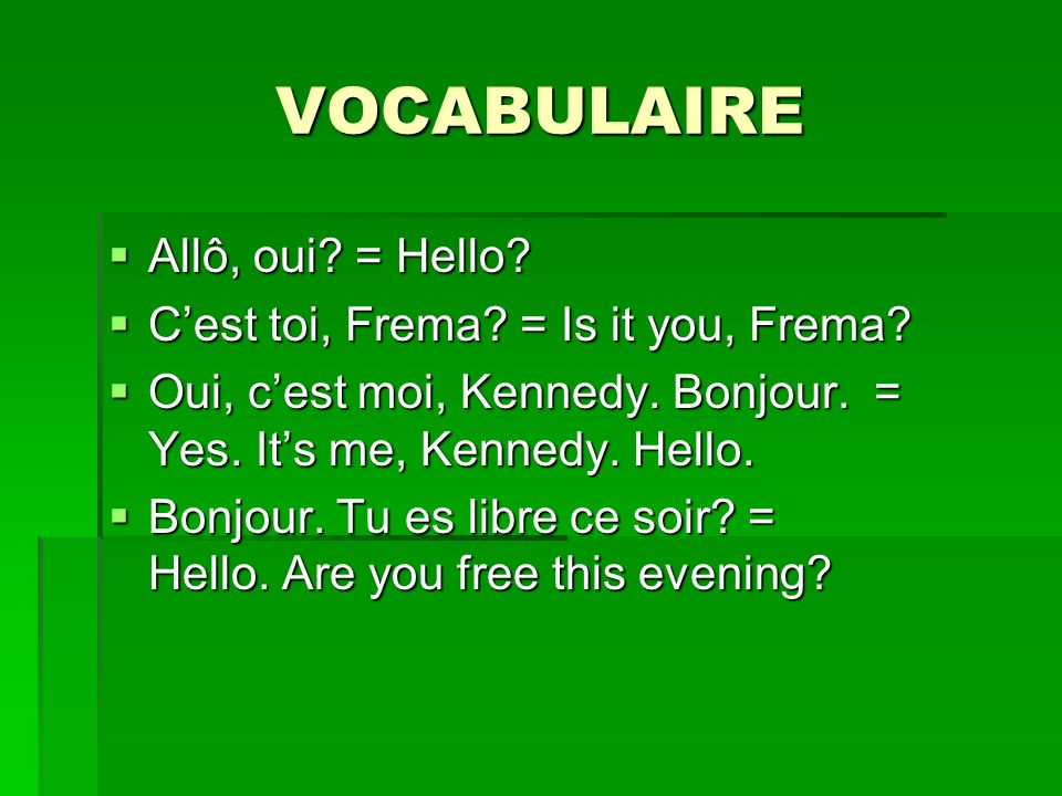 VOCABULAIRE Allô, oui = Hello C'est toi, Frema = Is it you, Frema