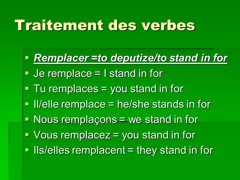 Traitement des verbes Remplacer =to deputize/to stand in for