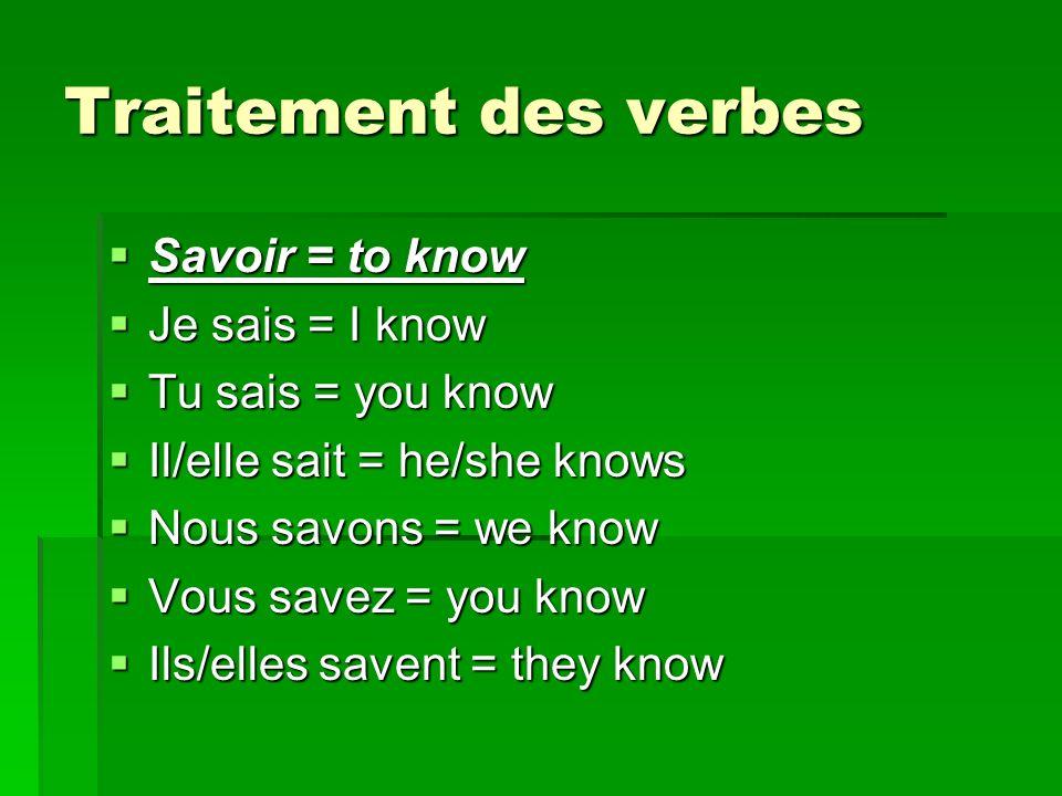 Traitement des verbes Savoir = to know Je sais = I know