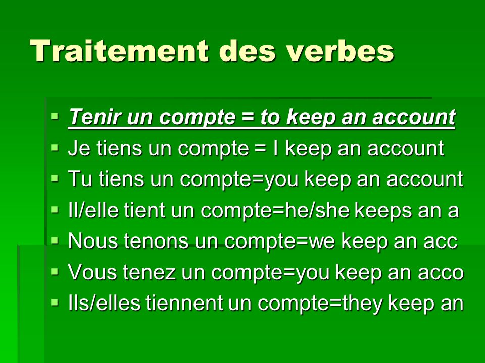 Traitement des verbes Tenir un compte = to keep an account