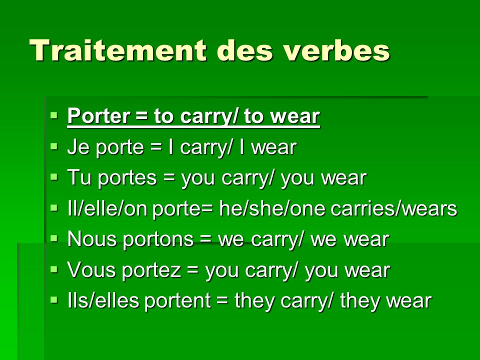 Traitement des verbes Porter = to carry/ to wear