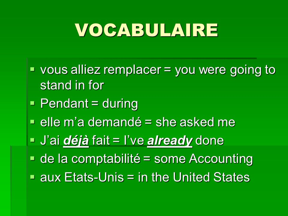 VOCABULAIRE vous alliez remplacer = you were going to stand in for
