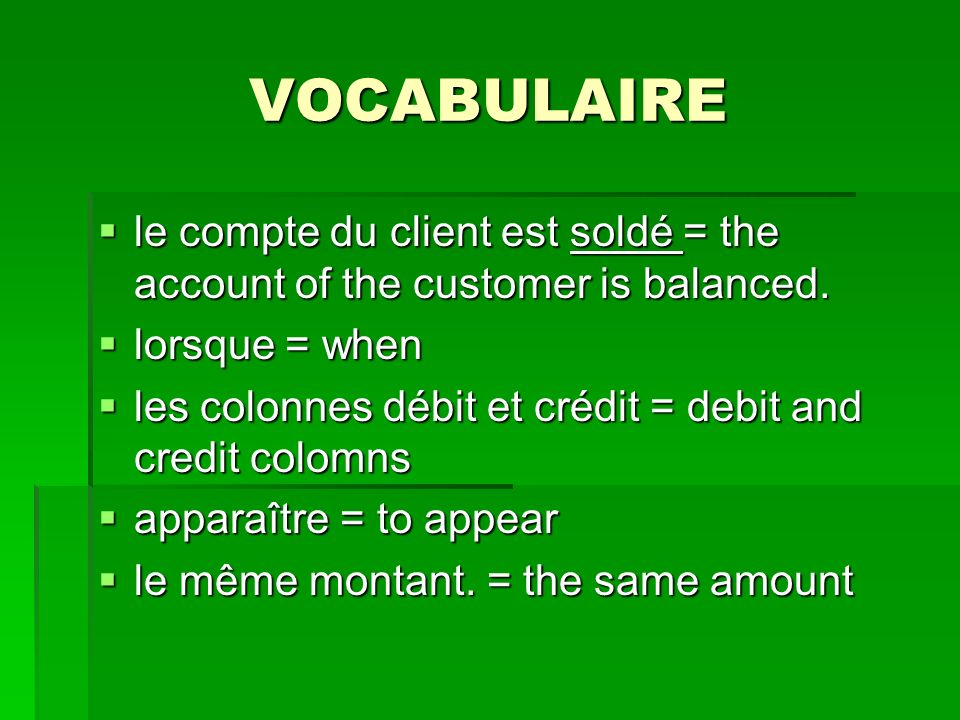 VOCABULAIRE le compte du client est soldé = the account of the customer is balanced. lorsque = when.