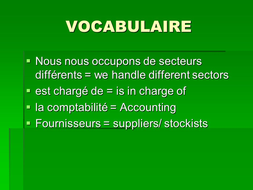 VOCABULAIRE Nous nous occupons de secteurs différents = we handle different sectors. est chargé de = is in charge of.