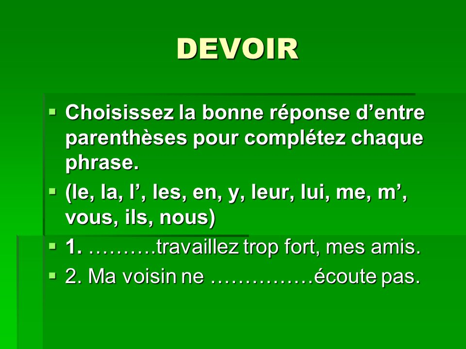 DEVOIRChoisissez la bonne réponse d'entre parenthèses pour complétez chaque phrase. (le, la, l', les, en, y, leur, lui, me, m', vous, ils, nous)