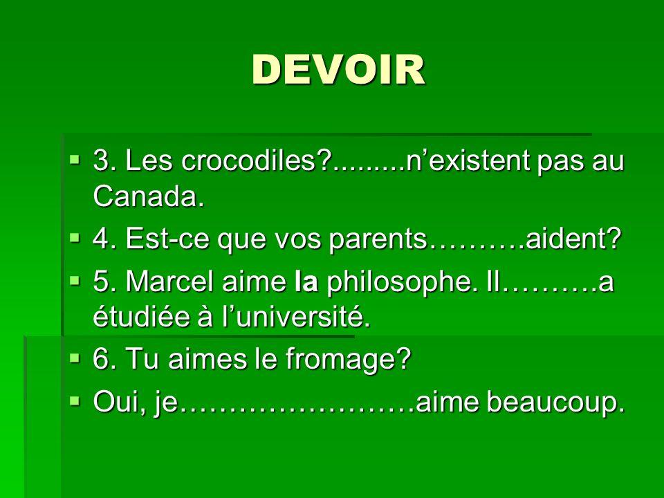 DEVOIR 3. Les crocodiles .........n'existent pas au Canada.