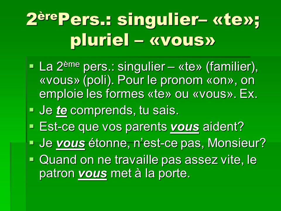 2èrePers.: singulier– «te»; pluriel – «vous»