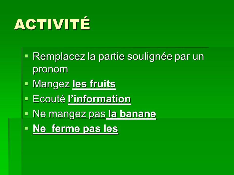 ACTIVITÉ Remplacez la partie soulignée par un pronom Mangez les fruits