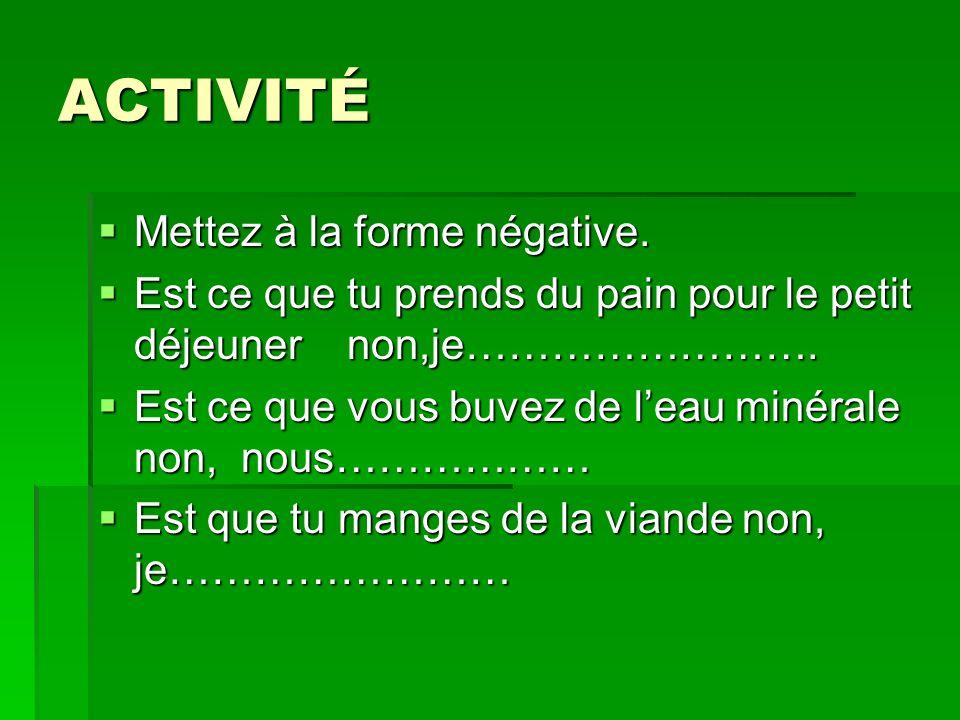 ACTIVITÉ Mettez à la forme négative.