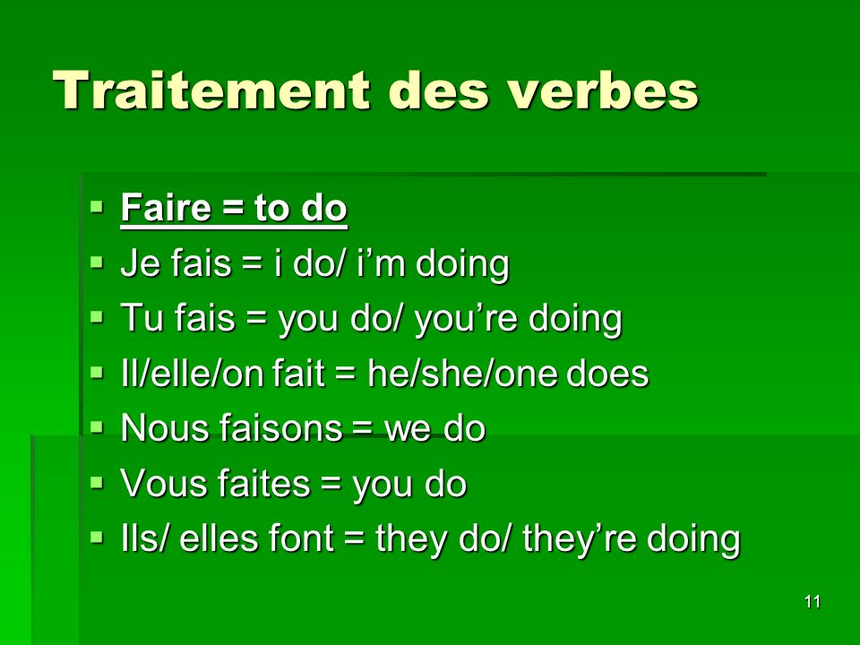 Traitement des verbes Faire = to do Je fais = i do/ i'm doing