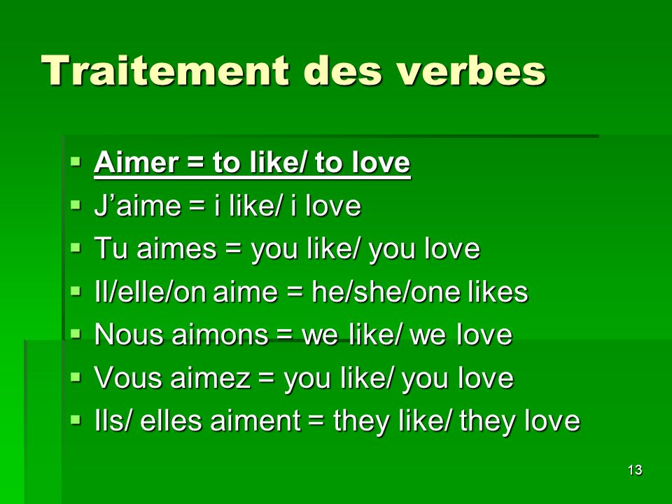 Traitement des verbes Aimer = to like/ to love J'aime = i like/ i love