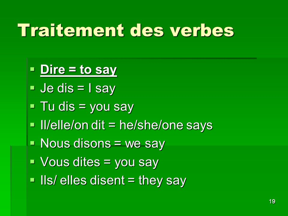 Traitement des verbes Dire = to say Je dis = I say Tu dis = you say