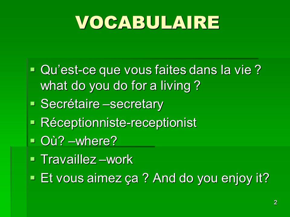 VOCABULAIRE Qu'est-ce que vous faites dans la vie what do you do for a living Secrétaire –secretary.