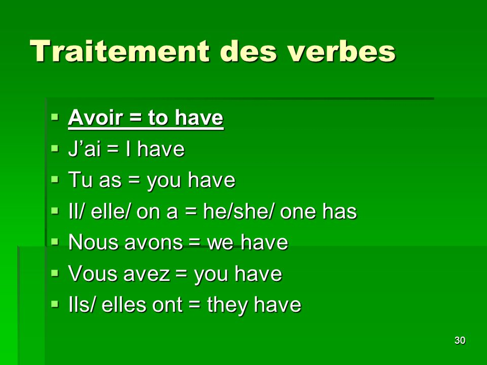Traitement des verbes Avoir = to have J'ai = I have Tu as = you have