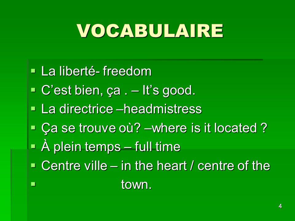 VOCABULAIRE La liberté- freedom C'est bien, ça . – It's good.